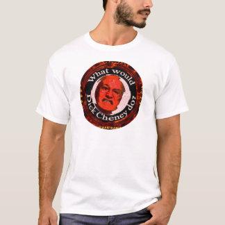 Was würde Dick Cheney tun? T-Shirt