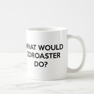 Was würde Zoroaster tun? Kaffeetasse