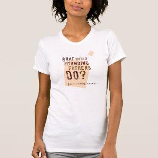 Was würden die Gründerväter tun? T-Shirt