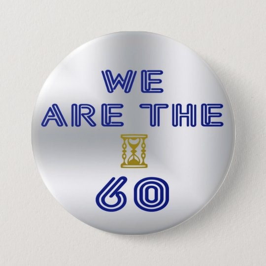 We are the 60 runder button 7,6 cm