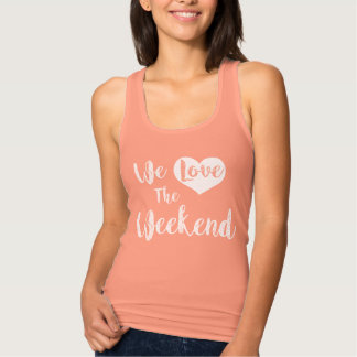 """We love the Weekend "" Tank Top"