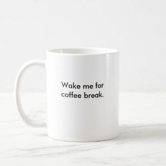 Wecken Sie mich für Kaffeepause Kaffeetasse