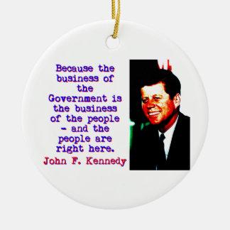 Weil das Geschäft - John Kennedy Keramik Ornament
