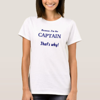 Weil, ich bin, KAPITÄN, deshalb! T-Shirt