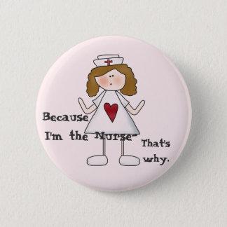 Weil ich der Krankenschwester-lustige Slogan bin Runder Button 5,7 Cm