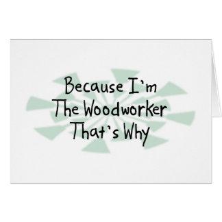 Weil ich der Woodworker bin Karte