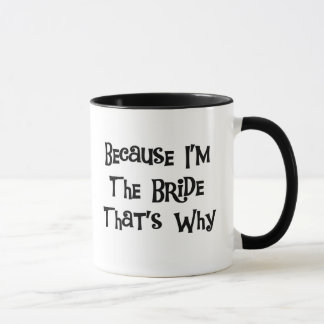 Weil ich die Braut bin Tasse