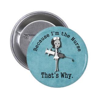 Weil ich die Krankenschwester - deshalb bin Buttons