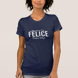 """Weil ich Felice der """" s warum bin! T-Shirt"""
