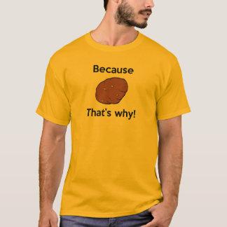 Weil Kartoffel, deshalb! T-Shirt