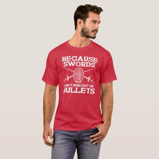 WEIL SCHWERTER NICHT AUS KUGELN HERAUS - FECHTEND T-Shirt