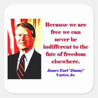 Weil wir frei sind - Jimmy Carter Quadratischer Aufkleber