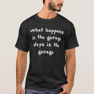 Welches happensin die Garage in der Garage bleibt T-Shirt