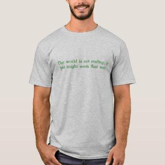 Welt beendet nicht T - Shirt