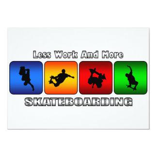 Weniger Arbeit und mehr Skateboarding 12,7 X 17,8 Cm Einladungskarte