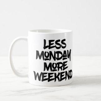 Weniger Montag mehr Wochenenden-Tasse Kaffeetasse
