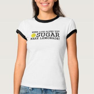Wenn das Leben Ihnen Zucker gibt, machen Sie T-Shirt
