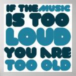 Wenn die Musik zu laut ist, sind Sie zu alt Posterdruck