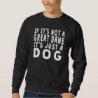 Wenn es nicht eine Deutsche Dogge ist Sweatshirt