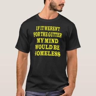 Wenn es nicht für Gosse war, würde mein Verstand T-Shirt