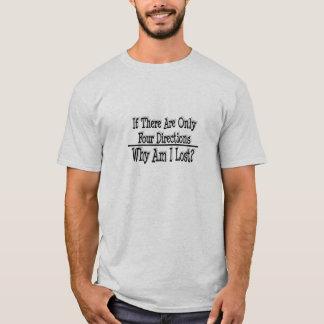 Wenn es nur vier Richtungen, warum sind, ich, T-Shirt