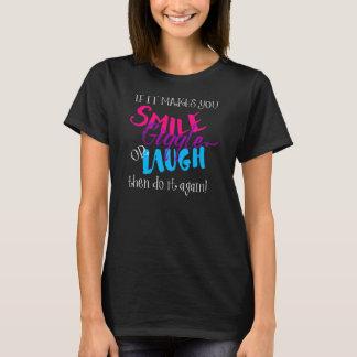 Wenn es Sie lächeln Gekicher oder dunkles Gewebe T-Shirt