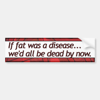 Wenn Fett eine Krankheit war. alle .we würde jetzt Autoaufkleber