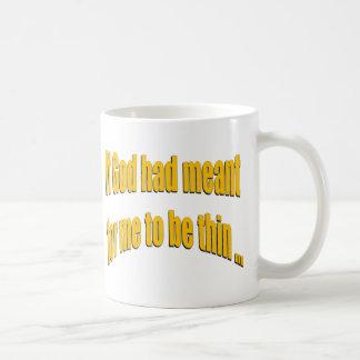 Wenn Gott bedeutet hatte, damit ich dünn bin Kaffeetasse