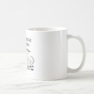 wenn ich dick werden werde also, sind Sie Kaffeetasse
