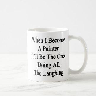 Wenn ich ein Maler werde, bin ich der, der alle Tee Haferl