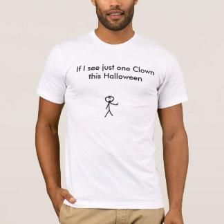 Wenn ich gerade einen Clown dieses Halloween. T-Shirt