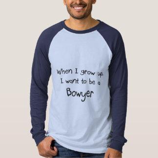 Wenn ich mich aufwachse, wollen Sie, um ein Bowyer Tshirts
