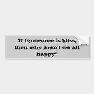 Wenn Ignoranz Glück ist, dann, warum nicht alle wi Autoaufkleber