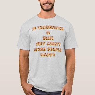 wenn Ignoranz Glück ist T-Shirt