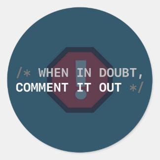 Wenn im Zweifel, kommentiert es heraus Aufkleber