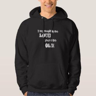 Wenn meine Musik zu laut ist, sind Sie zu alt! Kapuzensweatshirt