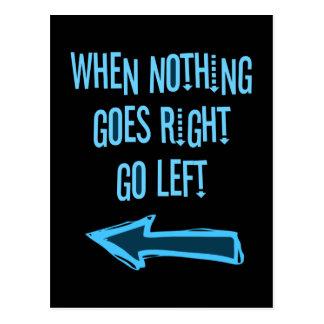 Wenn nichts nach rechts geht, gehen Sie links Postkarte