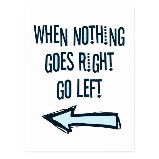 Wenn nichts nach rechts geht, gehen Sie links Postkarten