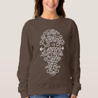 Wenn nichts NACH RECHTS geht, gehen Sie LINKS Sweatshirt