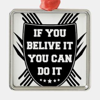 Wenn Sie belive es Sie es tun können Silbernes Ornament