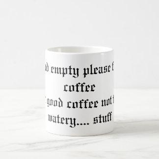 Wenn Sie bitte leer, gefunden werden mit dem guten Kaffeetasse