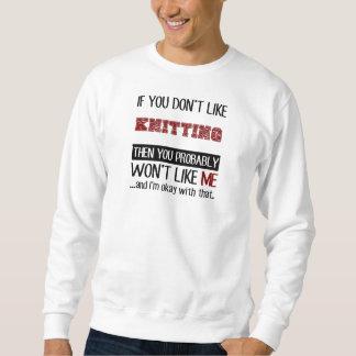 Wenn Sie das Stricken nicht cool mögen Sweatshirt