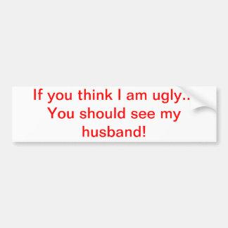 Wenn Sie denken, dass ich hässlicher… Ehemann bin Autoaufkleber