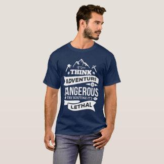 Wenn Sie denken, ist Abenteuer gefährliches T-Shirt