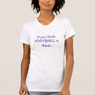 Wenn Sie denken, ist FUSSBALL… hart T-Shirt