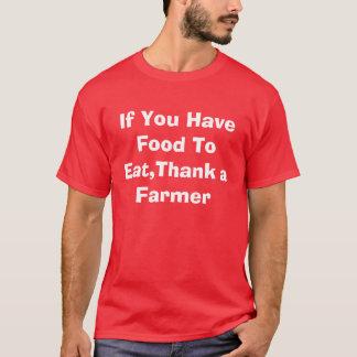 Wenn Sie die Nahrung haben, zum zu essen, danken T-Shirt