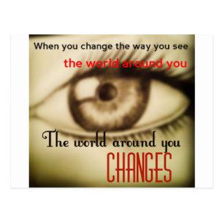 Wenn Sie die Weise ändern, sehen Sie die Welt Postkarte