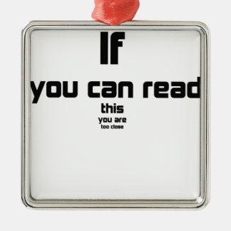 wenn Sie dieses lesen können, sind Sie zu nahes Silbernes Ornament