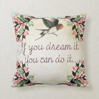 Wenn Sie es träumen, können Sie es tun Kissen
