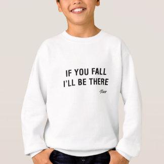 Wenn Sie fallen, bin ich dort ~ Boden. Sweatshirt